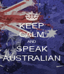 KEEP CALM AND SPEAK AUSTRALIAN - Personalised Poster A4 size