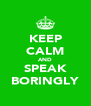 KEEP CALM AND SPEAK BORINGLY - Personalised Poster A4 size