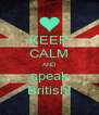 KEEP CALM AND speak British! - Personalised Poster A4 size