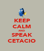 KEEP CALM AND SPEAK CETACIO - Personalised Poster A4 size