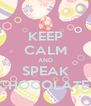 KEEP CALM AND SPEAK CHOCOLATE  - Personalised Poster A4 size