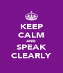 KEEP CALM AND SPEAK CLEARLY - Personalised Poster A4 size