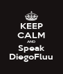 KEEP CALM AND Speak DiegoFluu - Personalised Poster A4 size