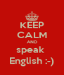 KEEP CALM AND speak  English :-) - Personalised Poster A4 size