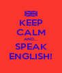 KEEP CALM AND... SPEAK ENGLISH! - Personalised Poster A4 size