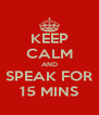 KEEP CALM AND SPEAK FOR 15 MINS - Personalised Poster A4 size
