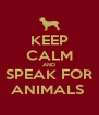 KEEP CALM AND SPEAK FOR ANIMALS  - Personalised Poster A4 size