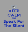 KEEP CALM AND Speak For The Silent - Personalised Poster A4 size