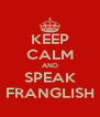 KEEP CALM AND SPEAK FRANGLISH - Personalised Poster A4 size