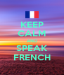 KEEP CALM AND SPEAK FRENCH - Personalised Poster A4 size