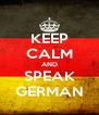 KEEP CALM AND SPEAK GERMAN - Personalised Poster A4 size