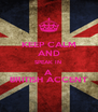 KEEP CALM AND SPEAK IN  A BRITISH ACCENT - Personalised Poster A4 size