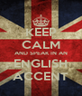 KEEP CALM AND SPEAK IN AN ENGLISH ACCENT - Personalised Poster A4 size