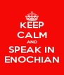 KEEP CALM AND SPEAK IN ENOCHIAN - Personalised Poster A4 size