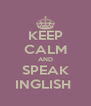 KEEP CALM AND SPEAK INGLISH  - Personalised Poster A4 size