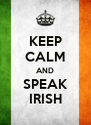 KEEP CALM AND SPEAK IRISH - Personalised Poster A4 size