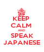 KEEP  CALM  AND  SPEAK JAPANESE - Personalised Poster A4 size