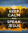 KEEP CALM AND SPEAK JESUS - Personalised Poster A4 size