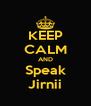 KEEP CALM AND Speak Jirnii - Personalised Poster A4 size