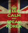 KEEP CALM AND SPEAK KOREA - Personalised Poster A4 size