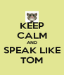 KEEP CALM AND SPEAK LIKE TOM - Personalised Poster A4 size
