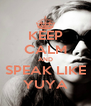 KEEP CALM AND SPEAK LIKE YUYA - Personalised Poster A4 size