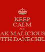 KEEP CALM AND SPEAK MALICIOUSLY  WITH DANECHKA - Personalised Poster A4 size