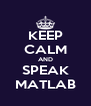 KEEP CALM AND SPEAK MATLAB - Personalised Poster A4 size