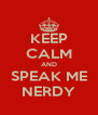 KEEP CALM AND SPEAK ME NERDY - Personalised Poster A4 size