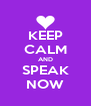 KEEP CALM AND SPEAK NOW - Personalised Poster A4 size