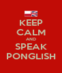 KEEP CALM AND SPEAK PONGLISH - Personalised Poster A4 size