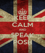 KEEP CALM AND SPEAK POSH - Personalised Poster A4 size