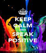 KEEP CALM AND SPEAK POSITIVE - Personalised Poster A4 size