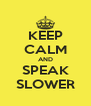 KEEP CALM AND SPEAK SLOWER - Personalised Poster A4 size