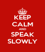 KEEP CALM AND SPEAK SLOWLY - Personalised Poster A4 size