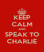 KEEP CALM AND SPEAK TO CHARLIE - Personalised Poster A4 size