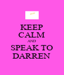 KEEP CALM AND SPEAK TO DARREN - Personalised Poster A4 size