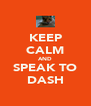 KEEP CALM AND SPEAK TO DASH - Personalised Poster A4 size
