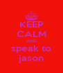 KEEP CALM AND speak to jason - Personalised Poster A4 size
