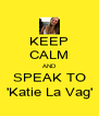 KEEP CALM AND SPEAK TO 'Katie La Vag' - Personalised Poster A4 size