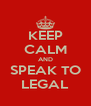 KEEP CALM AND SPEAK TO LEGAL - Personalised Poster A4 size