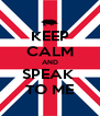 KEEP CALM AND SPEAK  TO ME - Personalised Poster A4 size