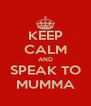 KEEP CALM AND SPEAK TO MUMMA - Personalised Poster A4 size