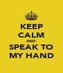 KEEP CALM AND SPEAK TO MY HAND - Personalised Poster A4 size