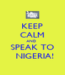 KEEP CALM AND  SPEAK TO   NIGERIA! - Personalised Poster A4 size
