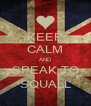 KEEP CALM AND SPEAK TO SQUALL - Personalised Poster A4 size