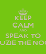 KEEP CALM AND SPEAK TO SUZIE THE NOO - Personalised Poster A4 size