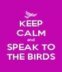 KEEP CALM and SPEAK TO THE BIRDS - Personalised Poster A4 size