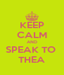 KEEP CALM AND SPEAK TO  THEA - Personalised Poster A4 size