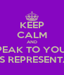 KEEP CALM AND SPEAK TO YOUR CLASS REPRESENTATIVE - Personalised Poster A4 size